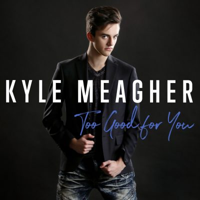 """Musician and Actor Kyle Meagher's New Single is """"Too Good For You"""""""