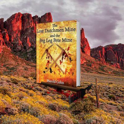 "American Writer Harold Cohn Released New Book ""The Lost Dutchmen Mine and the Peg Leg Pete Mine"""