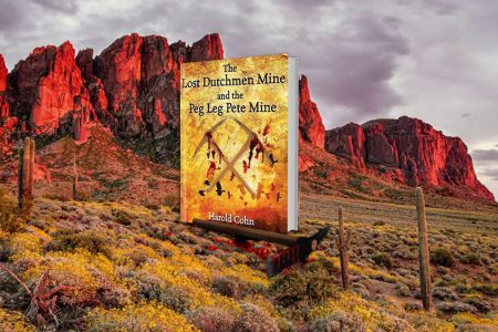 "American Writer Harold Cohn Released New Book ""The Lost Dutchmen Mine and the Peg Leg Pete Mine"""