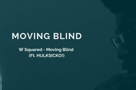 """W Squared """"Moving Blind"""" ft. HULKSICKO!"""