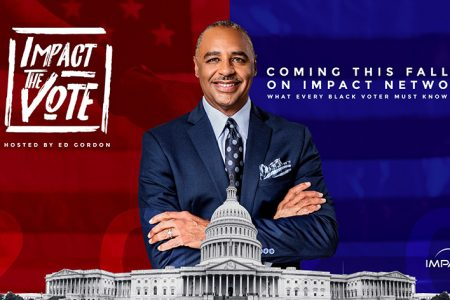 Impact Network Debuts a Virtual Roundtable to Spark Discussion for 2020 Presidential Election with Ed Gordon