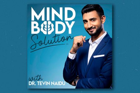 Dr. Tevin Naidu Is Back With the Mind-Body Solution!